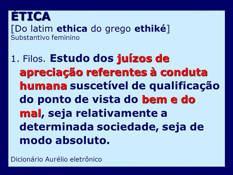 ÉTICA [Do latim ethica do grego ethiké]